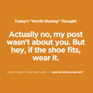 Actually no, my post wasn't about you. But hey, if the shoe fits ...