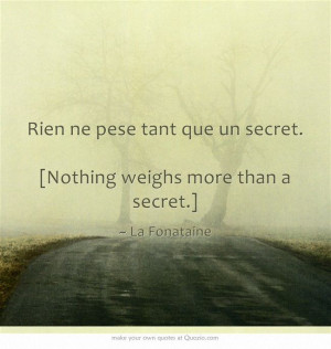 Rien ne pese tant que un secret. [Nothing weighs more than a secret ...