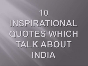 Inspirational quotes which talk about india