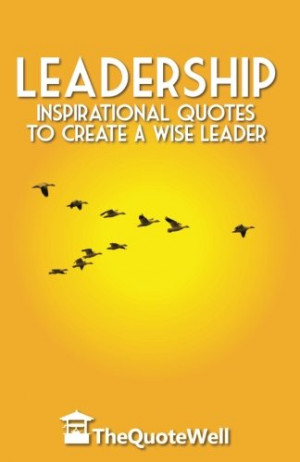 ... : Inspirational Quotes to Create a Wise Leader (Thequotewell
