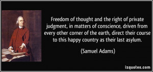 ... course to this happy country as their last asylum. - Samuel Adams