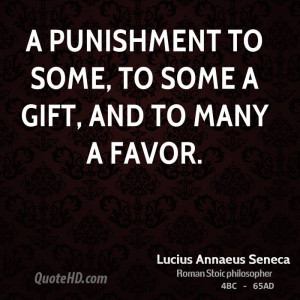 punishment to some, to some a gift, and to many a favor.