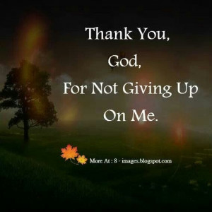 Thank you God for not giving up on me