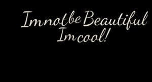 Quotes Picture: i´m not be beautiful¡ i´m cool!