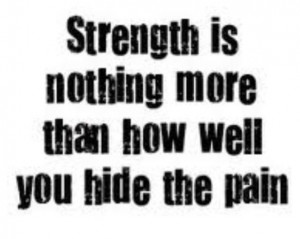 Strength / quote / life / pain / love
