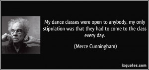 My dance classes were open to anybody, my only stipulation was that ...
