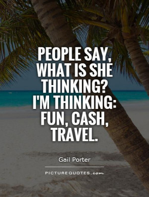 ... -say-what-is-she-thinking-im-thinking-fun-cash-travel-quote-1.jpg