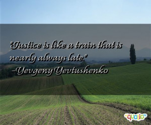 Justice is like a train that is nearly always late .
