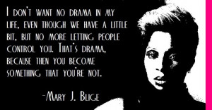 Mary J. Blige on drama control...