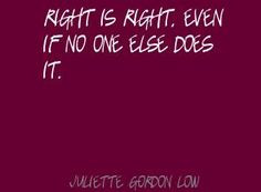 ... right even if no one else does it juliette gordon low quotes for girls