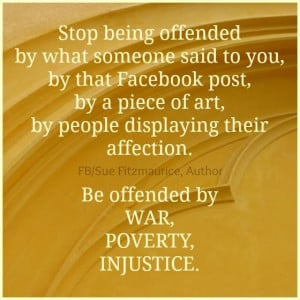 Stop being offended by what someone said to you, by that Facebook ...