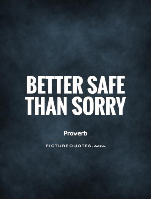 Better safe than sorry Picture Quote #1