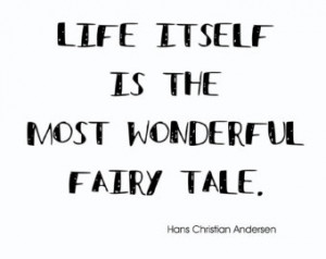 Literature Quotes About Life Life is a fairy tale,