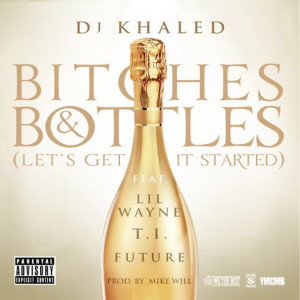 DJ Khaled – Bitches & Bottles (Let's Get It Started) (Feat Lil ...