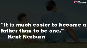 it is much easier to become a father than to be one kent nerburn