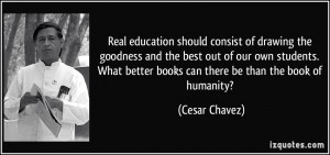 ... better books can there be than the book of humanity? - Cesar Chavez