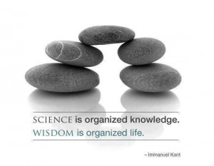 Science is organized knowledge wisdom is organized life