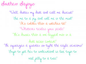 and for your southern enjoyment, here are some sayings!