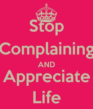 Stop Complaining AND Appreciate Life