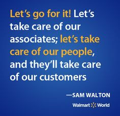 Sam Walton recognized the importance of taking care of our associates ...