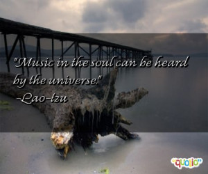 Music in the soul can be heard by the universe .