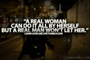 Real Woman Can Do It All By Herself. But A Real Man Won't Let Her.