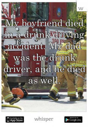 My boyfriend died in a drunk driving accident. My dad was the drunk ...