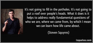 not going to fill in the potholes. It's not going to put a roof over ...