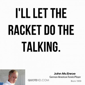 ll let the racket do the talking.