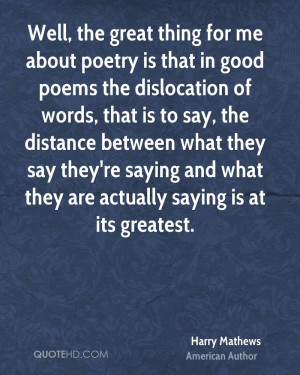 Well, the great thing for me about poetry is that in good poems the ...
