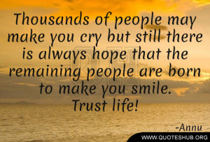 Thousands of people may make you cry but still there is always hope ...
