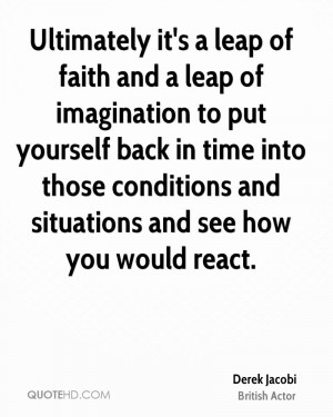 Ultimately it's a leap of faith and a leap of imagination to put ...