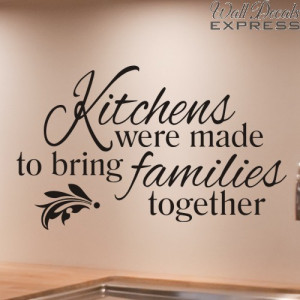 Kitchens Were Made To Bring Families Together Wall Decal