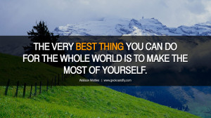 THE VERY BEST THING YOU CAN DO FOR THE WHOLE WORLD IS TO MAKE THE MOST ...