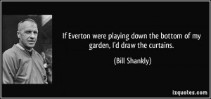 More Bill Shankly Quotes