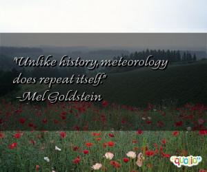 Unlike history , meteorology does repeat itself .