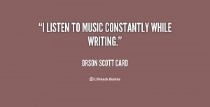 listen to music constantly while writing.""