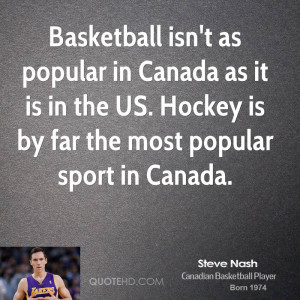 ... as it is in the US. Hockey is by far the most popular sport in Canada