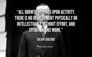 All growth depends upon activity. There is no development physically ...