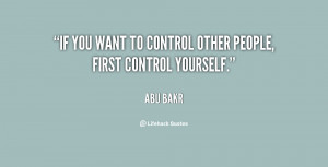 If you want to control other people, first control yourself.""