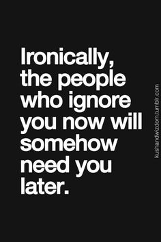 ... people who ignore you quotes life iron quotes people who ignored you