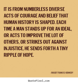 Robert Francis Kennedy picture quotes - It is from numberless diverse ...