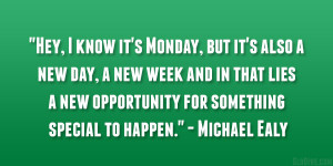 Monday, but it's also a new day, a new week and in that lies a new ...