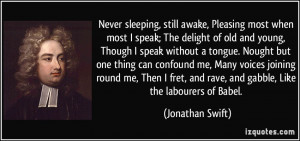Never sleeping, still awake, Pleasing most when most I speak; The ...