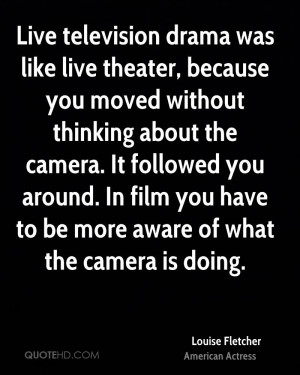 Live television drama was like live theater, because you moved without ...