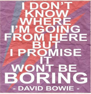 David Bowie quote to live by.