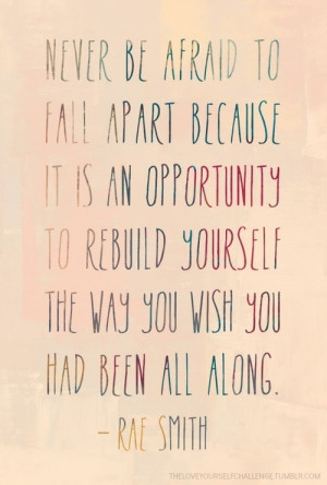 ... TO REBUILD YOURSELF THE WAY YOU WISH YOU HAD BEEN ALL ALONG