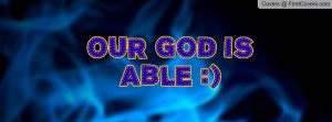 OUR GOD IS ABLE Profile Facebook Covers