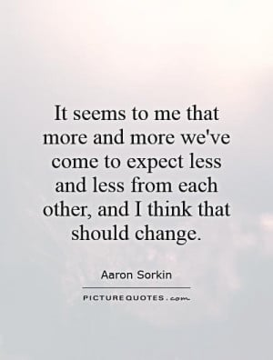 It seems to me that more and more we've come to expect less and less ...