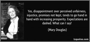 disappointment over perceived unfairness, injustice, promises not kept ...